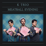 K Trio: MEATBALL EVENING