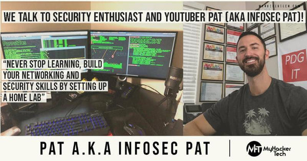 We Talk to Security Enthusiast and YouTuber Pat (Aka InfoSec Pat)!