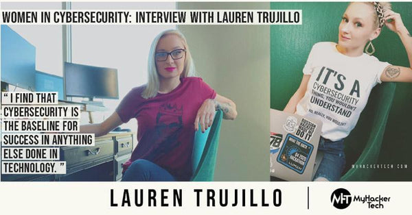 Women in Cybersecurity: Interview with Lauren Trujillo