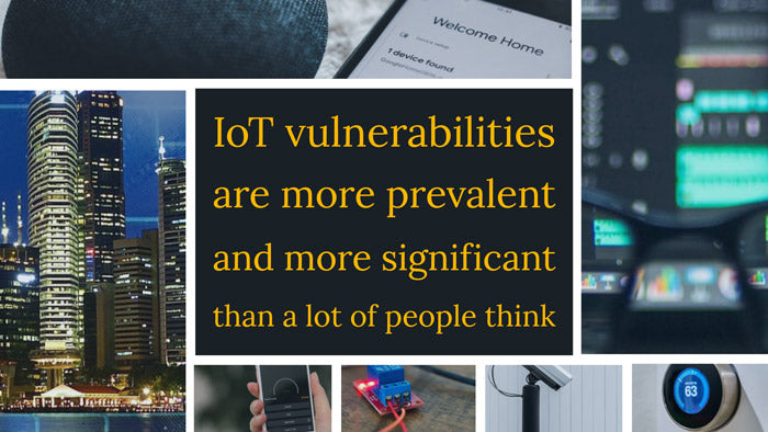 IoT vulnerabilities are more prevalent and more significant than a lot of people think