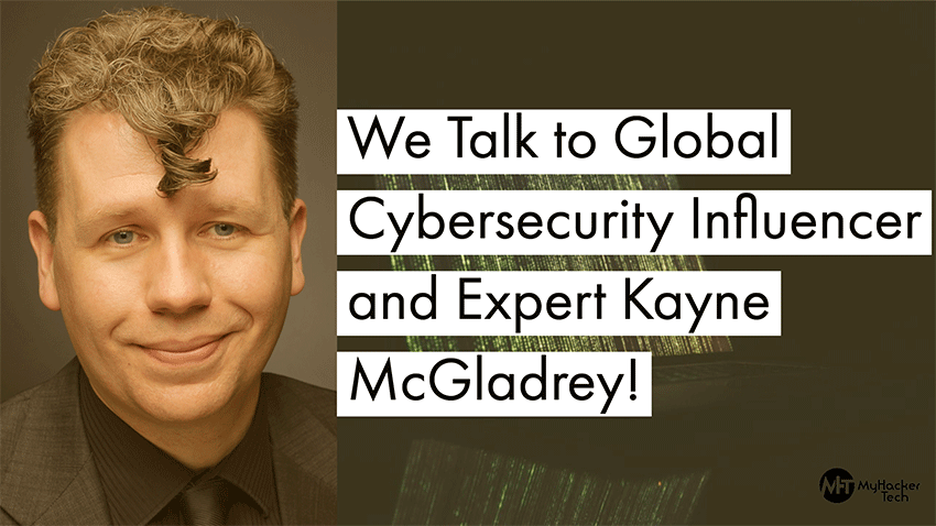 We Talk to Global Cybersecurity Influencer and Expert Kayne McGladrey!