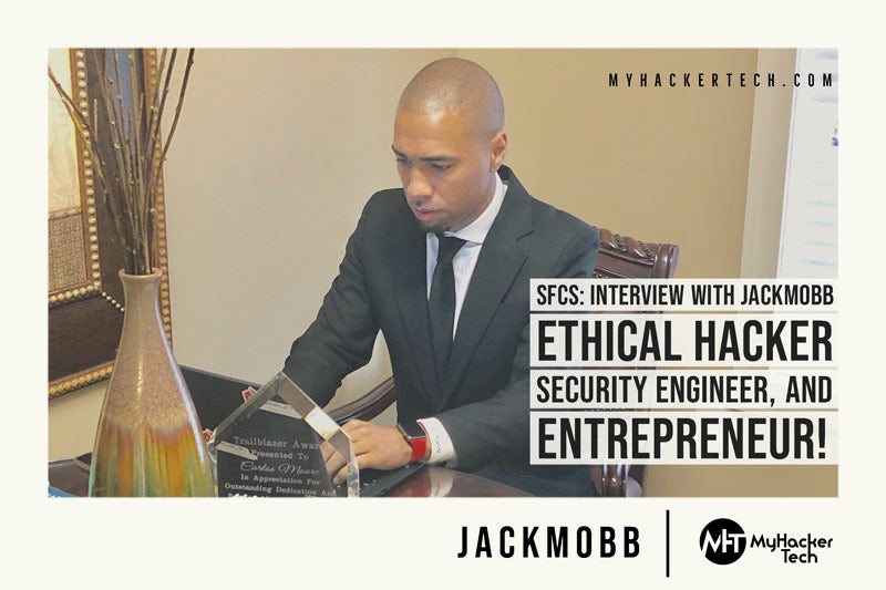 SFCS Interview With JackMobb - Ethical Hacker, Security Engineer, and Entrepreneur!