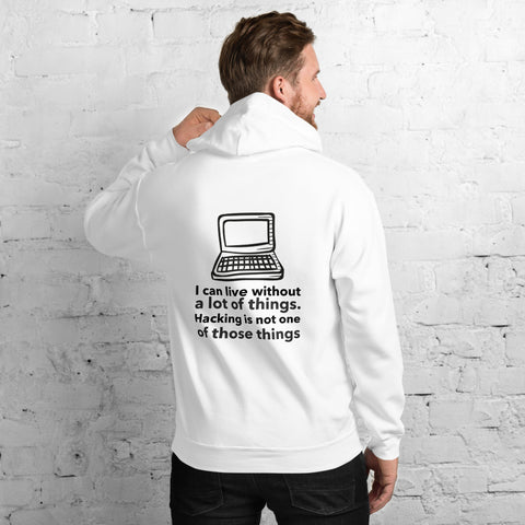 I can live without a lot of things. Hacking is not one Of those things - Unisex Hoodie (black text)