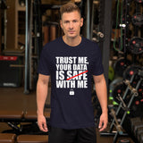TRUST ME, YOUR DATA  IS SAFE WITH ME - Short-Sleeve Unisex T-Shirt (white text)