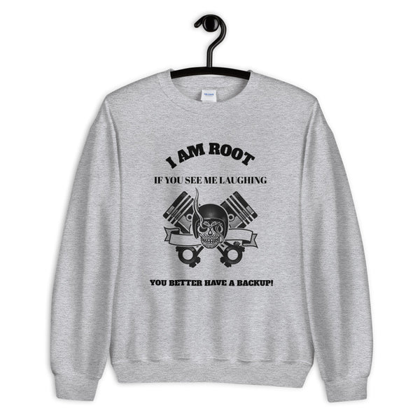 I Am Root If You See Me Laughing You Better Have A Backup - Unisex Sweatshirt (black text)