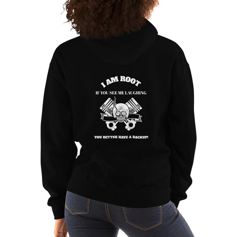 I Am Root If You See Me Laughing You Better Have A Backup - Unisex Hoodie (white text)