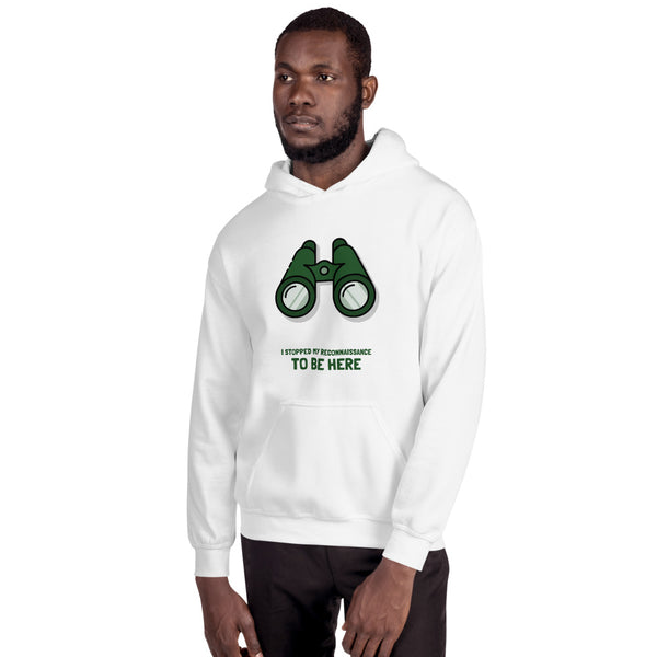 I stopped my reconnaissance to be here  - Hooded Sweatshirt (green text)