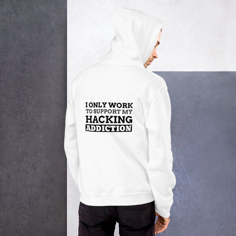 I only work to support my hacking addiction - Unisex Hoodie (black text)
