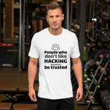 People who don't like HACKING should not be trusted - Short-Sleeve Unisex T-Shirt (black text)