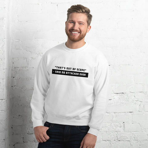 """That's out of scope""- said no attacker ever - Unisex Sweatshirt"