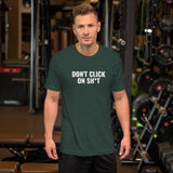 Don't click sh*t - Short-Sleeve Unisex T-Shirt (white text)