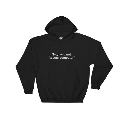 No, I will not fix your computer - Hooded Sweatshirt (white text)
