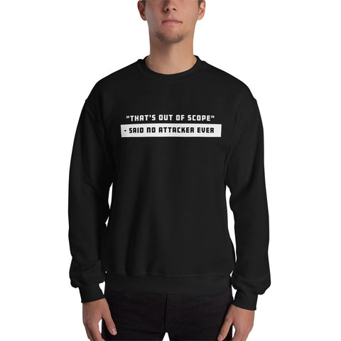 """That's out of scope""- said no attacker ever - Unisex Sweatshirt (white text)"
