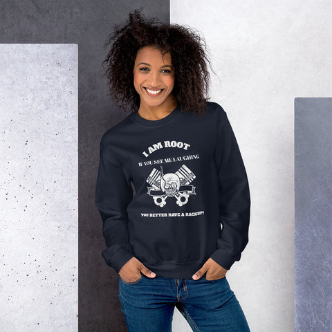 I Am Root If You See Me Laughing You Better Have A Backup - Unisex Sweatshirt (white text)