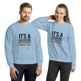 It's a hacking thing, you wouldn't understand - Unisex Sweatshirt