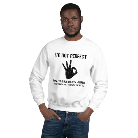 I'm not perfect but I'm a Bug Bounty  Hunter and that's pretty much the same - Unisex Sweatshirt (black text)