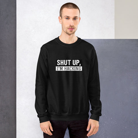 Shut up, I'm hacking - Unisex Sweatshirt (white text)