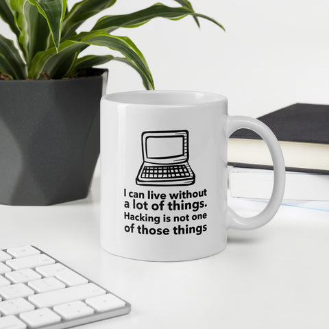 I can live without a lot of things. Hacking is not one Of those things - Mug