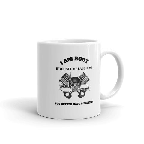 I Am Root If You See Me Laughing You Better Have A Backup - Mug (black text)