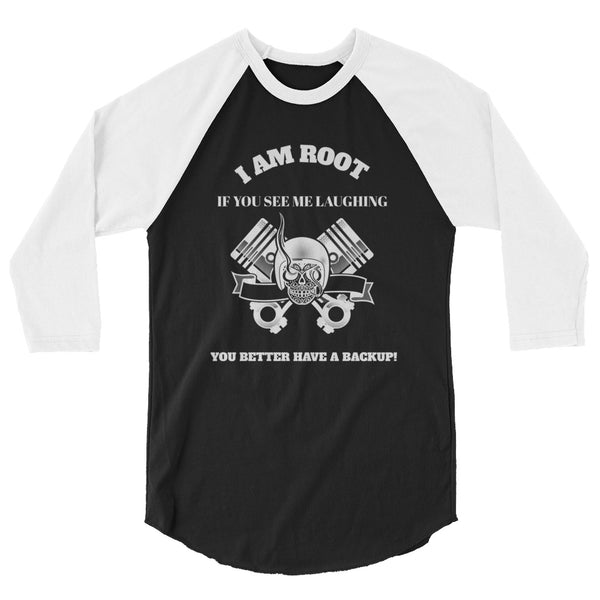 I Am Root If You See Me Laughing You Better Have A Backup - 3/4 sleeve raglan shirt ( white text)