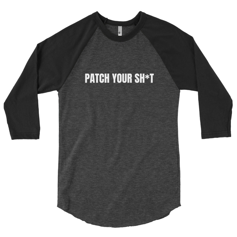 PATCH YOUR SH*T - 3/4 sleeve raglan shirt (white text)