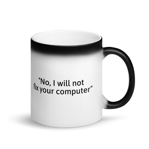 No, I will not fix your computer - Matte Black Magic Mug