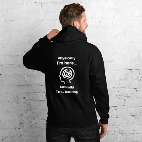 Physically I'm here... Mentally I'm... hacking - Unisex Hoodie (white text)