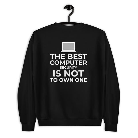 The best Computer Security is not to Own One - Unisex Sweatshirt