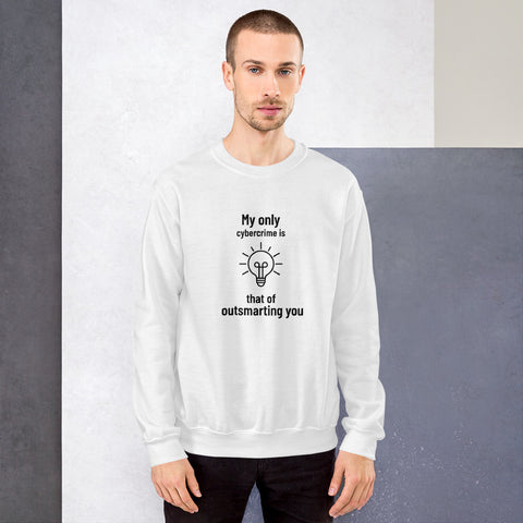 My only cybercrime is that of  outsmarting  you - Unisex Sweatshirt