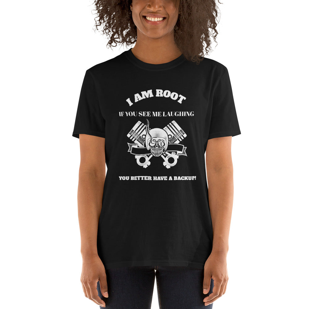 I Am Root If You See Me Laughing You Better Have A Backup - Short-Sleeve Unisex T-Shirt (white text)