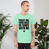 TRUST ME, YOUR DATA  IS SAFE WITH ME - Short-Sleeve Unisex T-Shirt (black text)