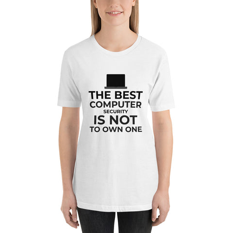 The best Computer Security is not to Own One - Short-Sleeve Unisex T-Shirt (black text)
