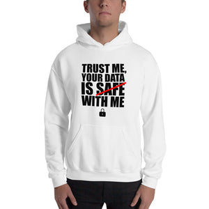 TRUST ME, YOUR DATA IS SAFE WITH ME - Hooded Sweatshirt (black text)