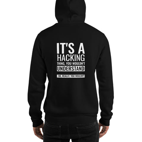 It's a hacking thing, you wouldn't understand - Unisex Hoodie (white text)