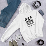 It's a hacking thing, you wouldn't understand - Unisex Hoodie