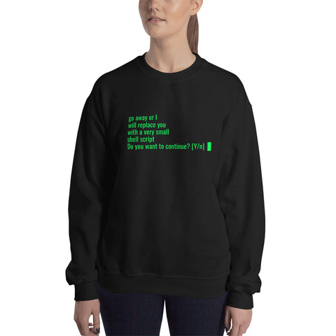 Go away or I will replace you  with a very small  Shell script - Unisex Sweatshirt