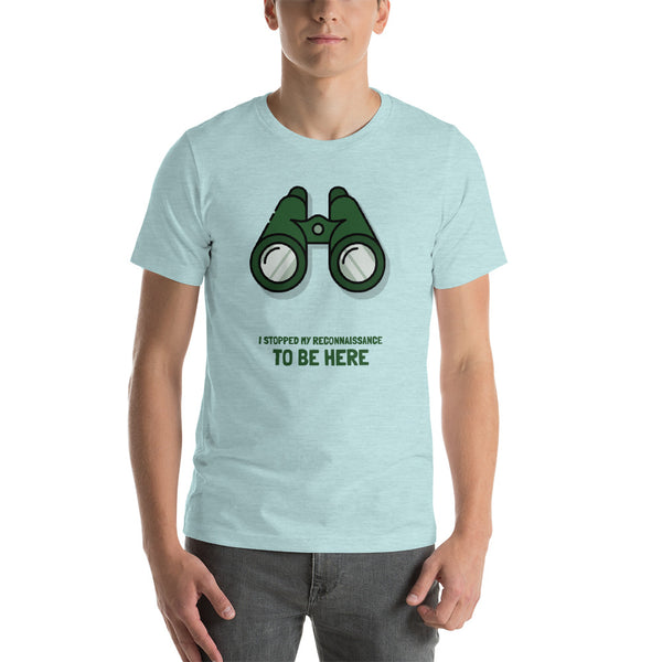 I STOPPED MY RECONNAISSANCE TO BE HERE - Short-Sleeve Unisex T-Shirt (green text)