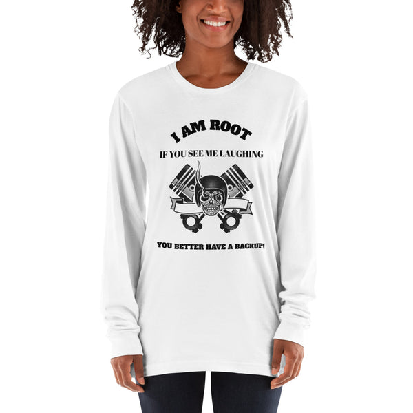 I Am Root If You See Me Laughing You Better Have A Backup - Long sleeve t-shirt (black text)