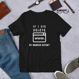 If I die, delete my browser history - Short-Sleeve Unisex T- (white text)