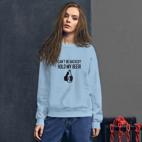Can't be hacked? Hold my beer! - Unisex Sweatshirt (black text)