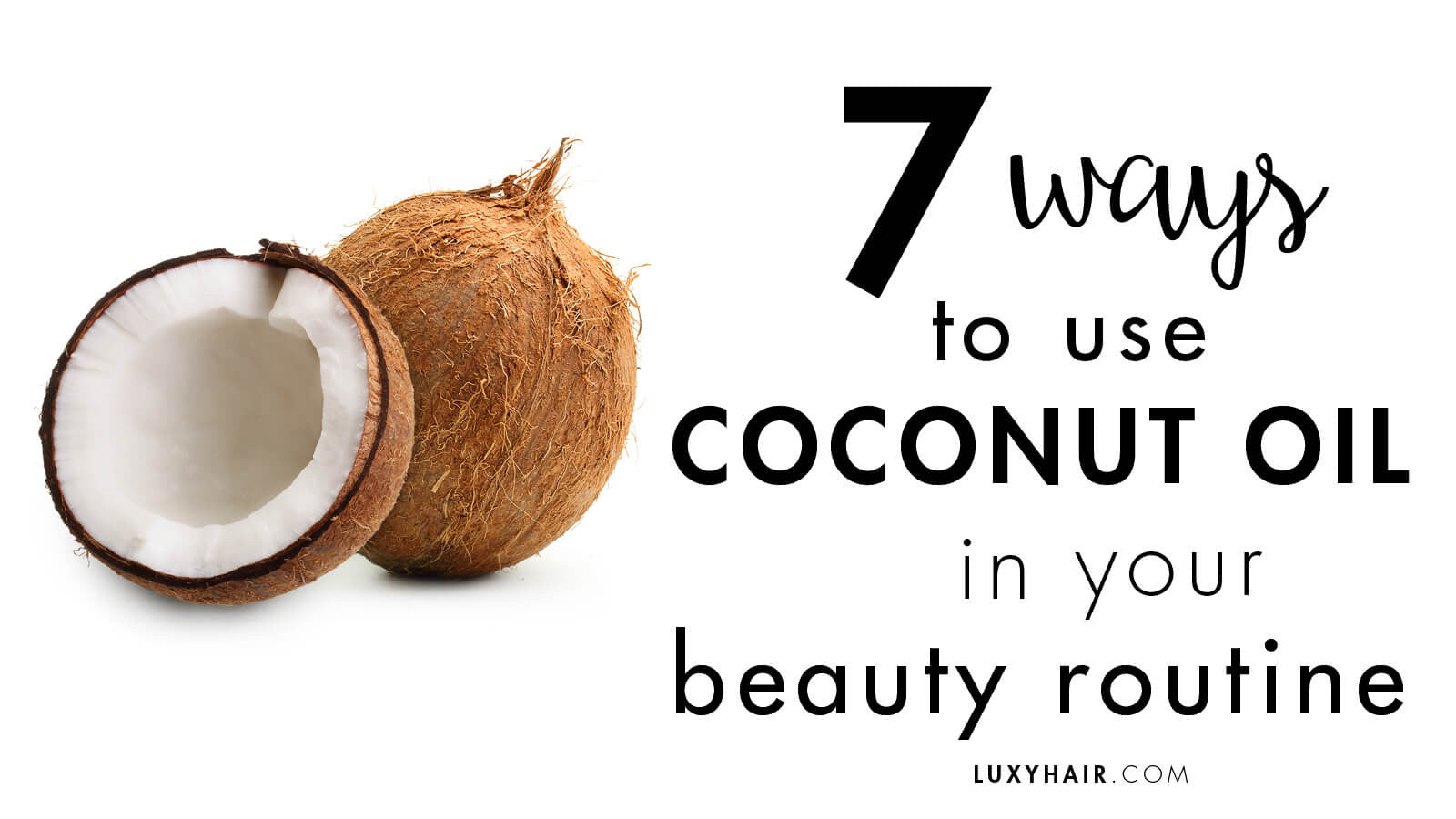 Ways To Use Coconut Oil In Your Beauty Routine  Luxy Hair - How to use coconut oil on hair