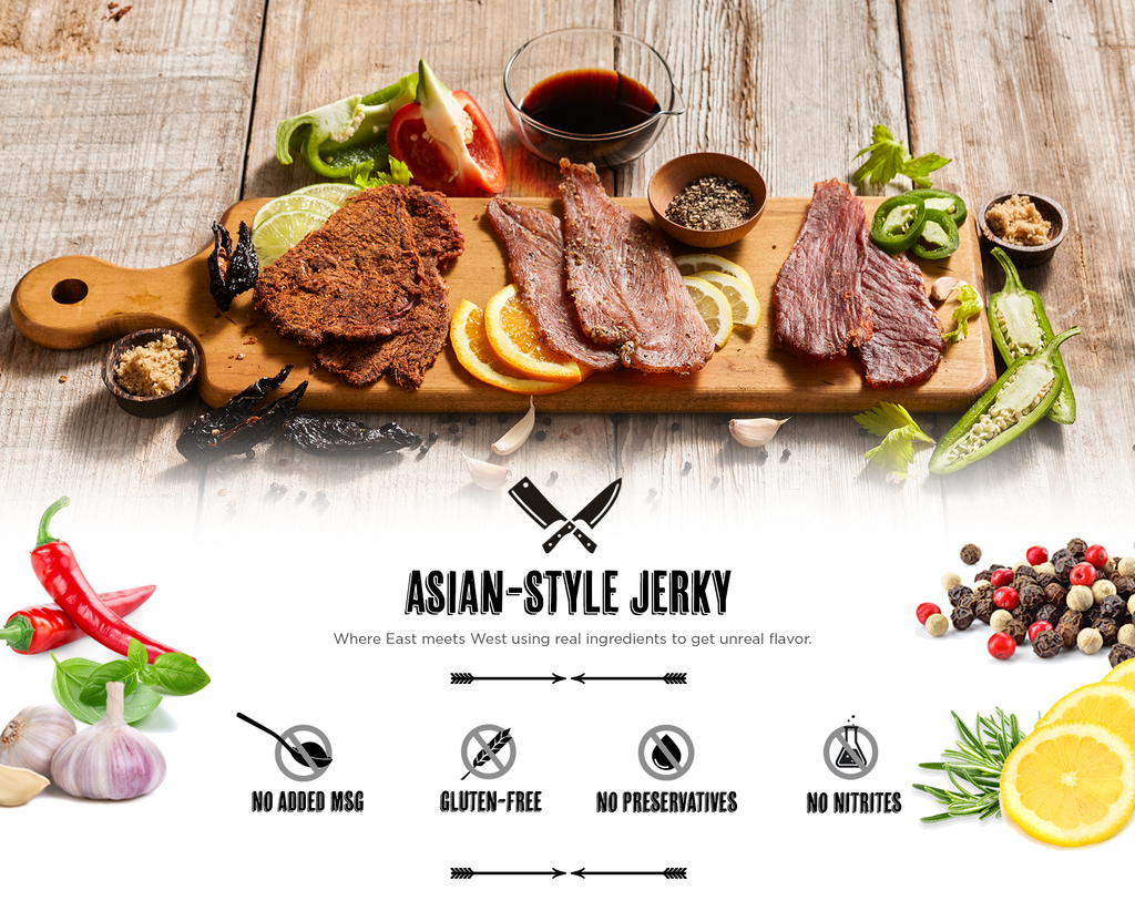 ASIAN-STYLE JERKY. No added MSG. Gluten-free. No preservatives. No nitrites. Where East meets the West using real ingredients to get unreal flavor.