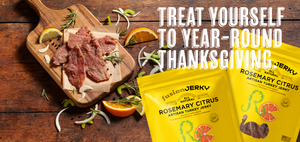 FUSION JERKY ROSEMARY CITRUS. Treat yourself to year-round Thanksgiving.