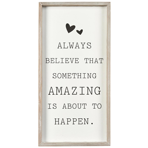 always believe that something amazing is about to happen - framed sign