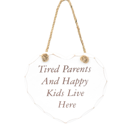 tired parents and happy kids live here sign