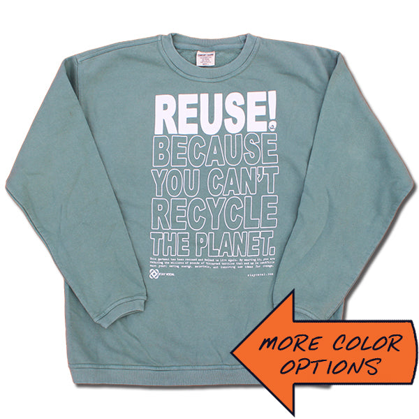 REUSE! Because You Can't Recycle The Planet. Crewneck Sweatshirt