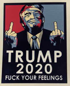 Trump 2020 F#%* Your Feelings