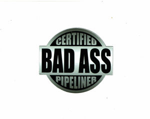 Certified Bad Ass Pipeliner Sticker
