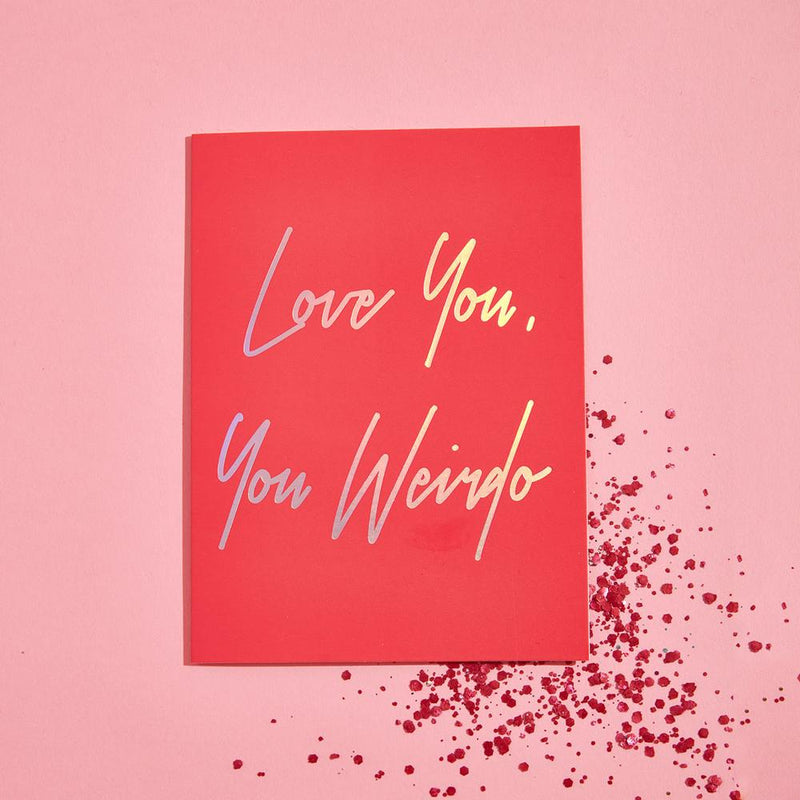 Love You, You Weirdo Glitter Card