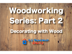 Woodworking Series: Part 2 - Wood Decorating Tips!